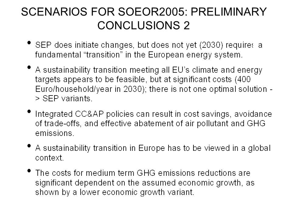 SCENARIOS FOR SOEOR2005: PRELIMINARY CONCLUSIONS 1 Additional (global) action will be needed to facilitate a transition to a more sustainable Europe i