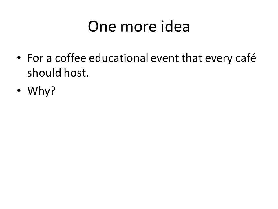 One more idea For a coffee educational event that every café should host. Why
