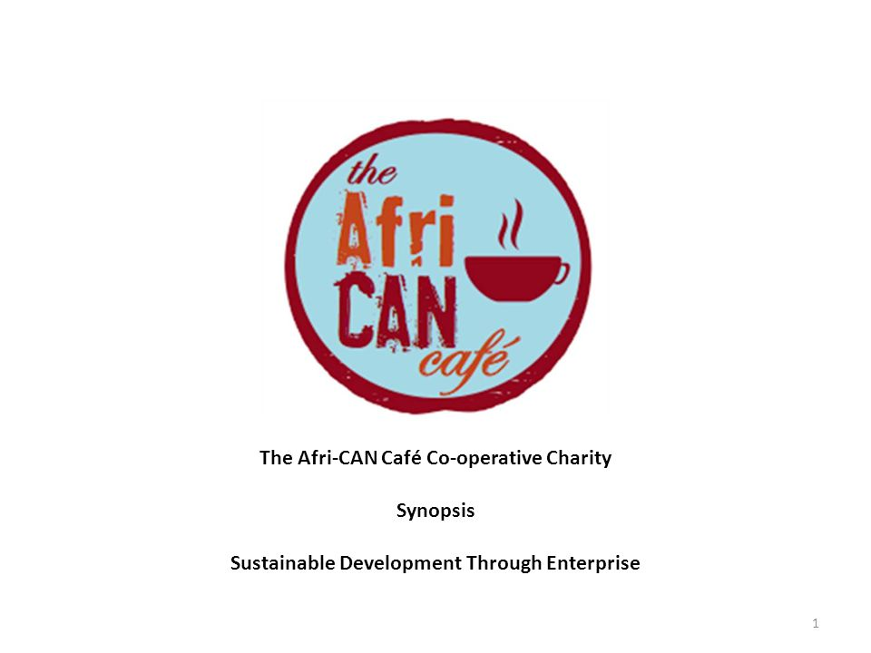 12 The Proposition It is our responsibility to run The Afri-CAN Cafés and to integrate them into our Pan African Co-operative commercial culture.