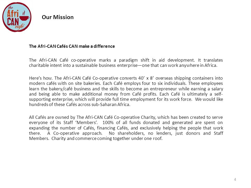 5 Background The Afri-CAN Café Co-operative Charity (ACC) is registered in Chicago, Illinois, USA.