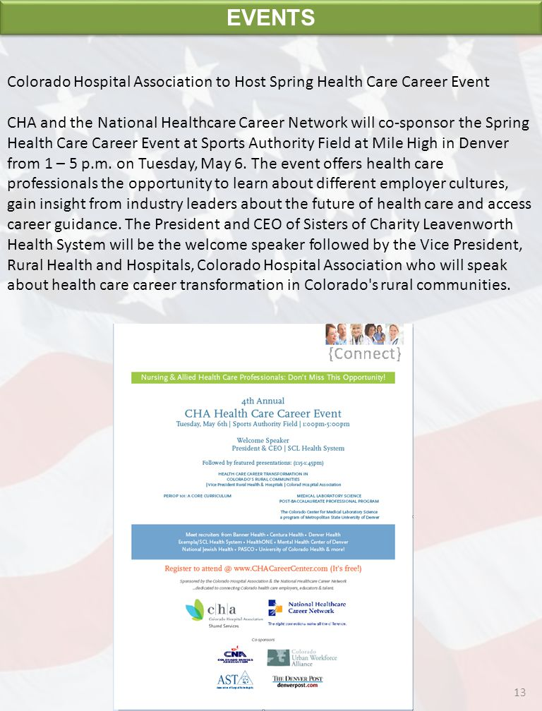 EVENTS 13 Colorado Hospital Association to Host Spring Health Care Career Event CHA and the National Healthcare Career Network will co-sponsor the Spring Health Care Career Event at Sports Authority Field at Mile High in Denver from 1 – 5 p.m.