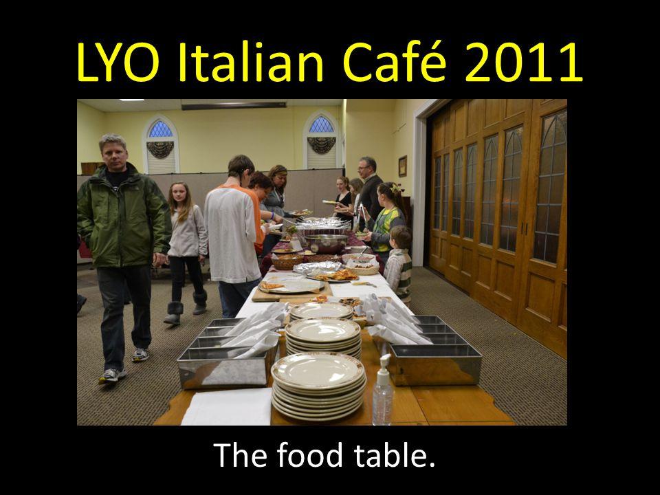 LYO Italian Café 2011 The food table.
