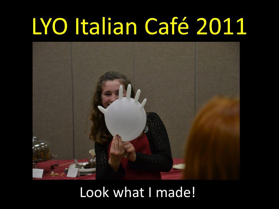 LYO Italian Café 2011 Look what I made!