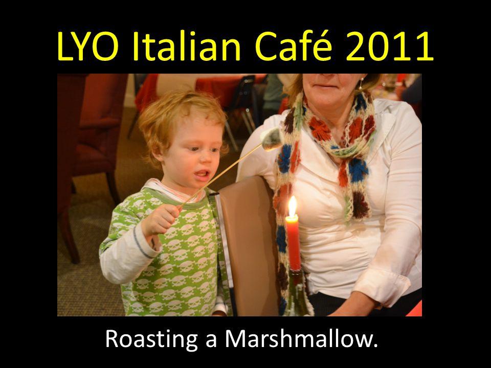 LYO Italian Café 2011 Roasting a Marshmallow.