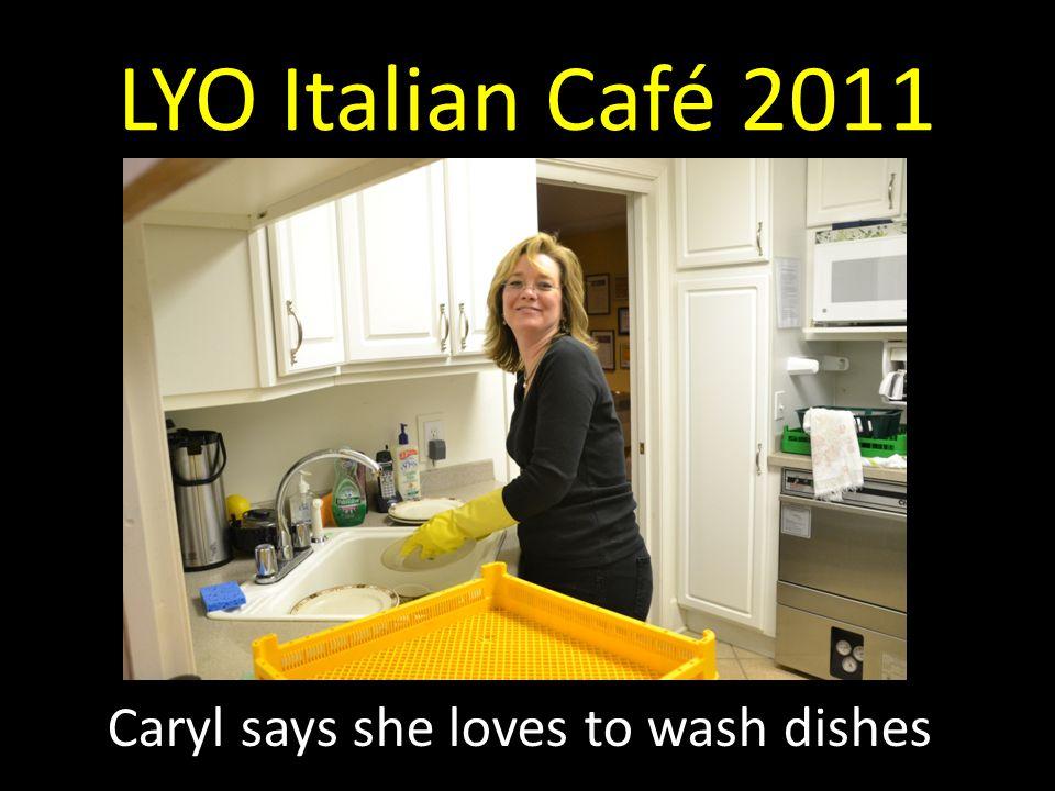 LYO Italian Café 2011 Caryl says she loves to wash dishes