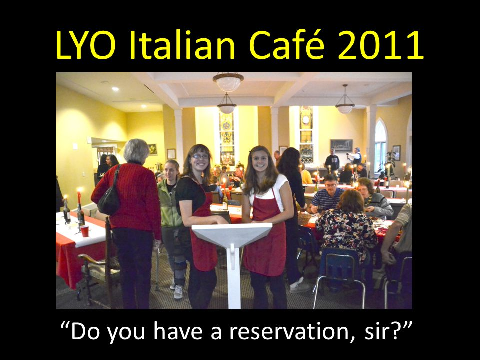 LYO Italian Café 2011 Do you have a reservation, sir?