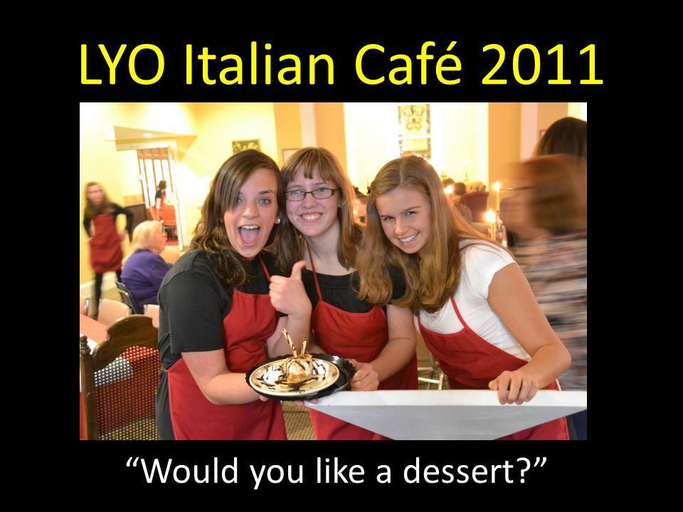 LYO Italian Café 2011 Would you like a dessert