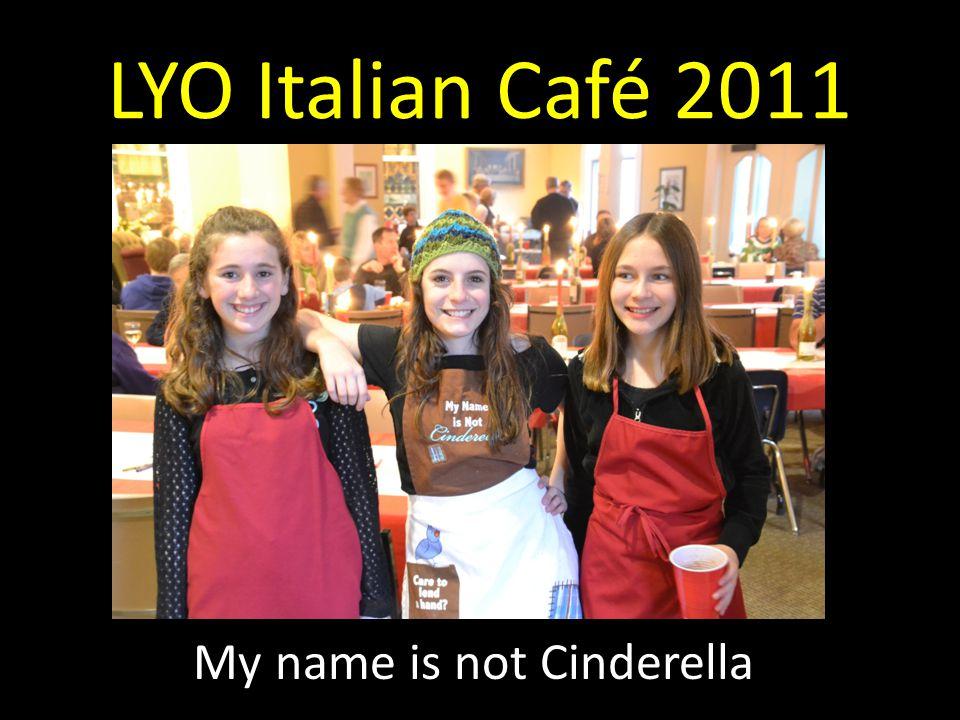 LYO Italian Café 2011 My name is not Cinderella