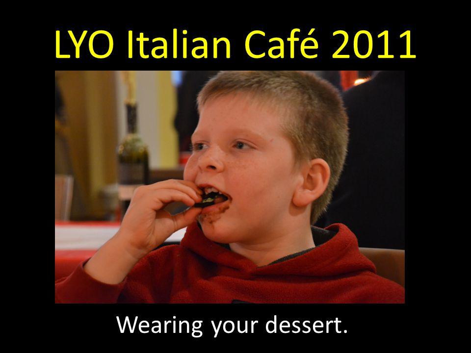 LYO Italian Café 2011 Wearing your dessert.