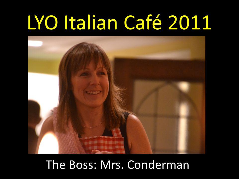 LYO Italian Café 2011 The Boss: Mrs. Conderman