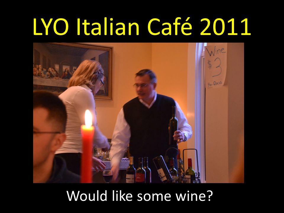 LYO Italian Café 2011 Would like some wine