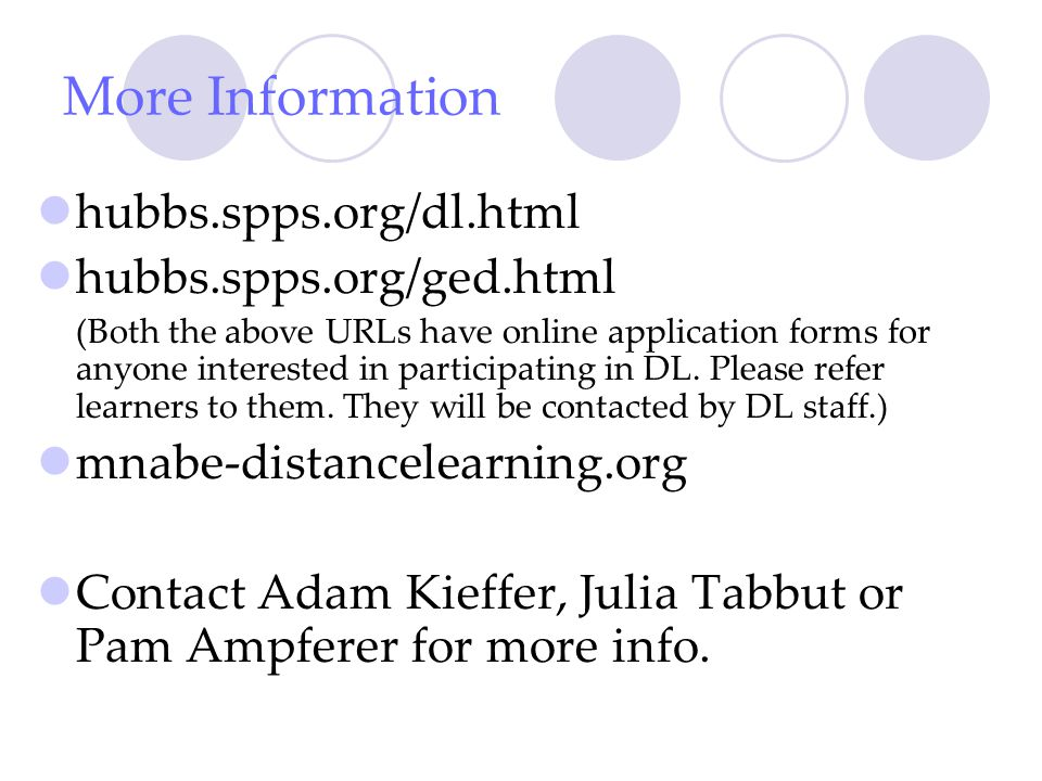 More Information hubbs.spps.org/dl.html hubbs.spps.org/ged.html (Both the above URLs have online application forms for anyone interested in participating in DL.