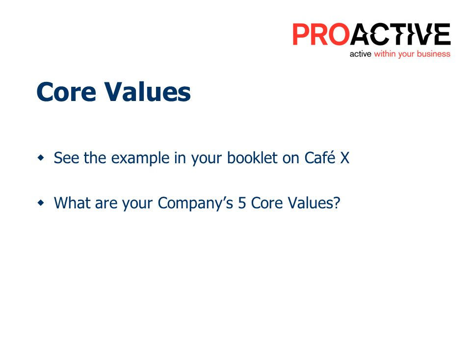 Core Values See the example in your booklet on Café X What are your Companys 5 Core Values