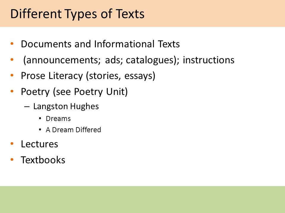 Different Types of Texts Documents and Informational Texts (announcements; ads; catalogues); instructions Prose Literacy (stories, essays) Poetry (see Poetry Unit) – Langston Hughes Dreams A Dream Differed Lectures Textbooks