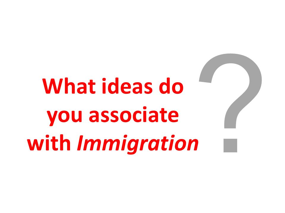 What ideas do you associate with Immigration
