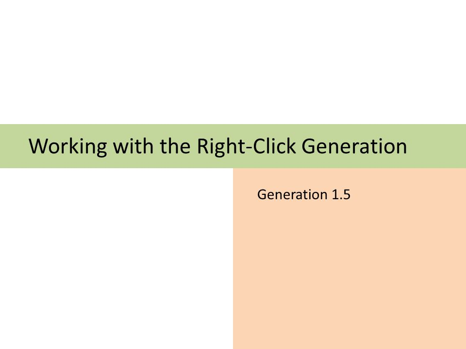 Working with the Right-Click Generation Generation 1.5