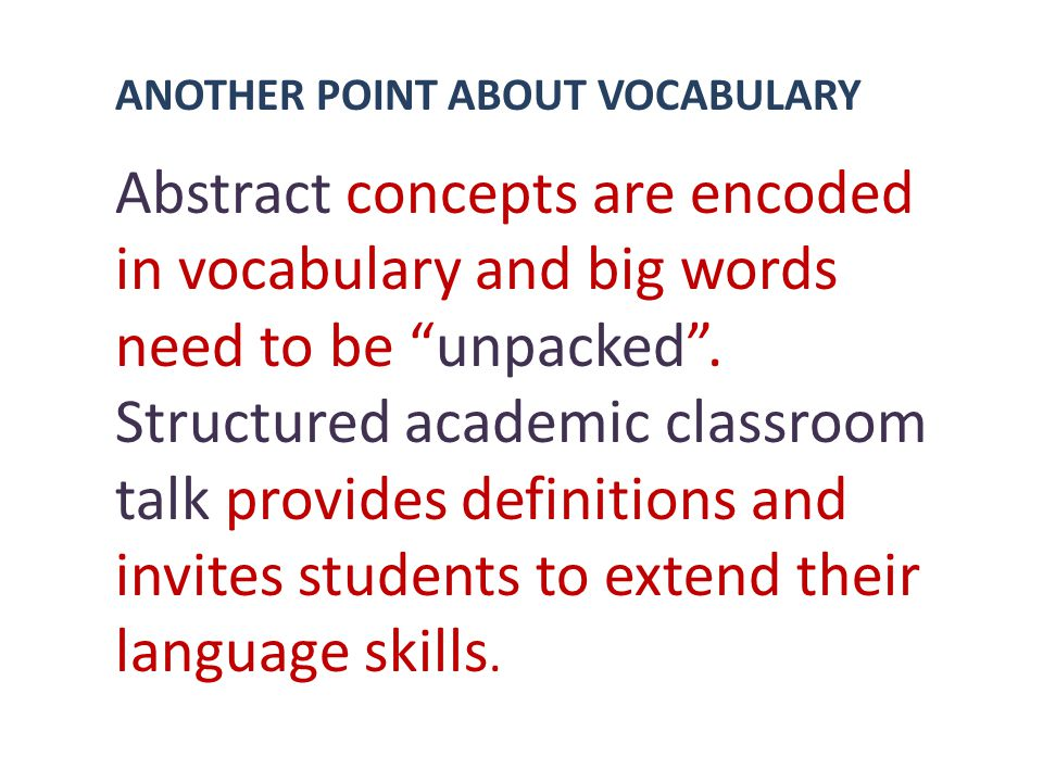 ANOTHER POINT ABOUT VOCABULARY Abstract concepts are encoded in vocabulary and big words need to be unpacked.