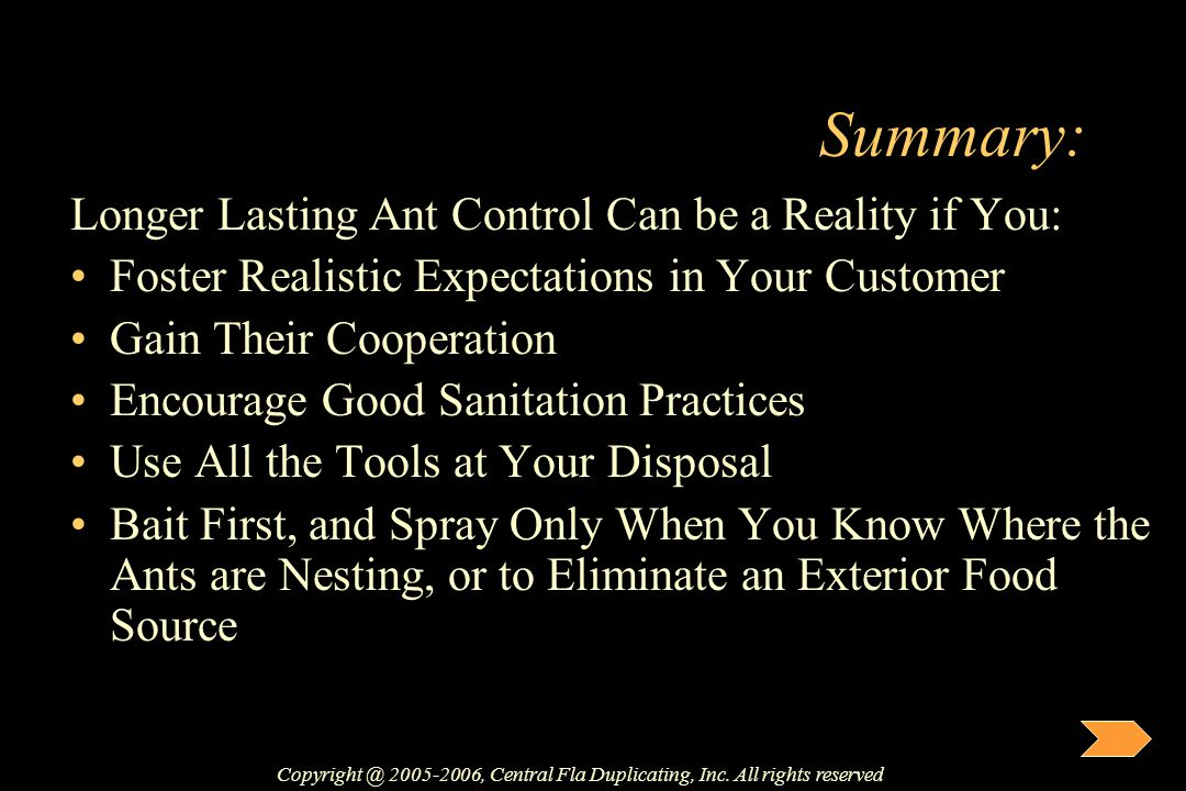 Summary: Longer Lasting Ant Control Can be a Reality if You: Foster Realistic Expectations in Your Customer Gain Their Cooperation Encourage Good Sani