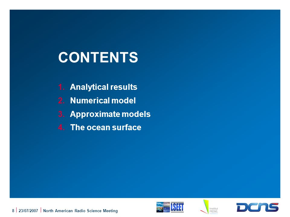 8 | 23/07/2007 | North American Radio Science Meeting CONTENTS 1.Analytical results 2.Numerical model 3.Approximate models 4.The ocean surface