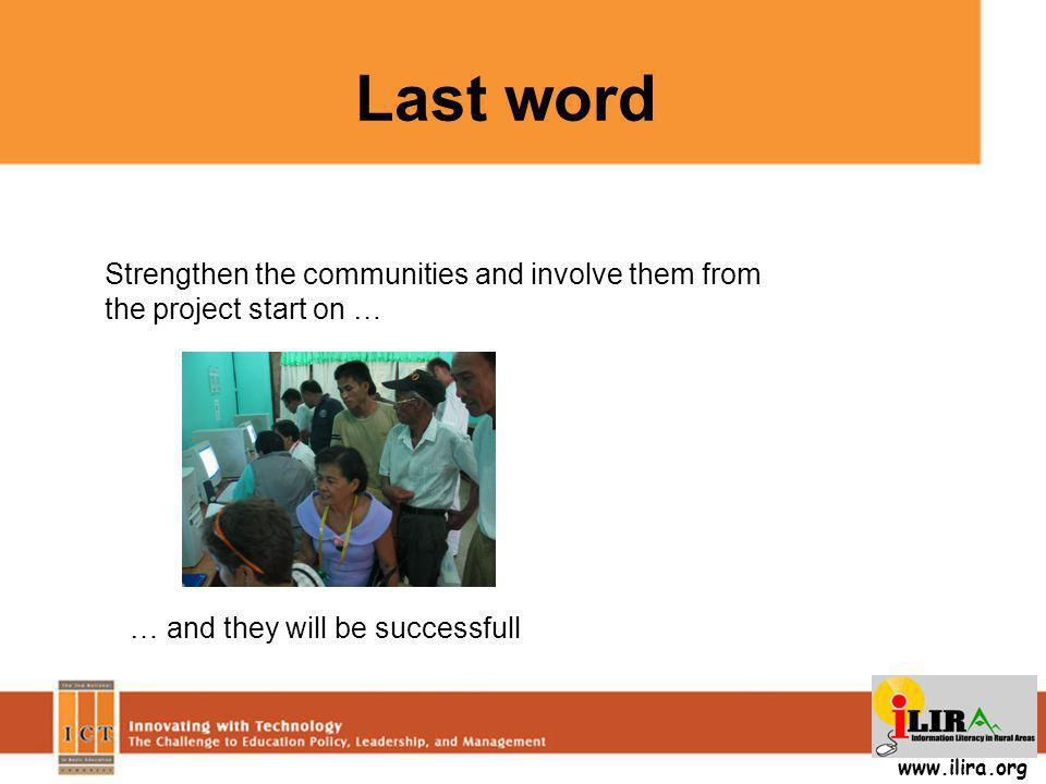 Last word www.ilira.org Strengthen the communities and involve them from the project start on … … and they will be successfull