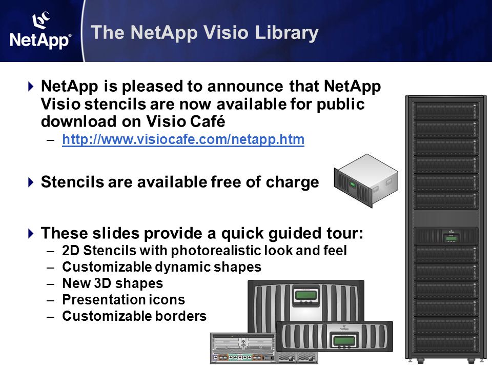 3 2D Photorealistic Stencils 2D Stencils are available for all currently shipping NetApp products All stencils are photorealistic and suitable for print or publication.