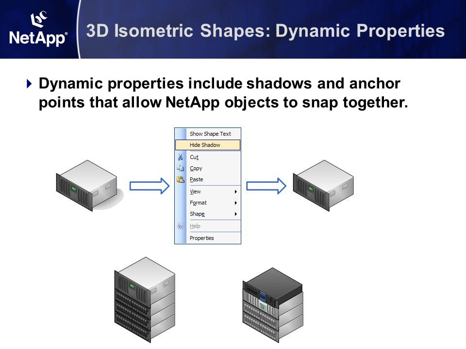 9 NetApp Presentation Icons Presentation icons previously only available for PowerPoint have now been created for Visio to ensure figure quality.