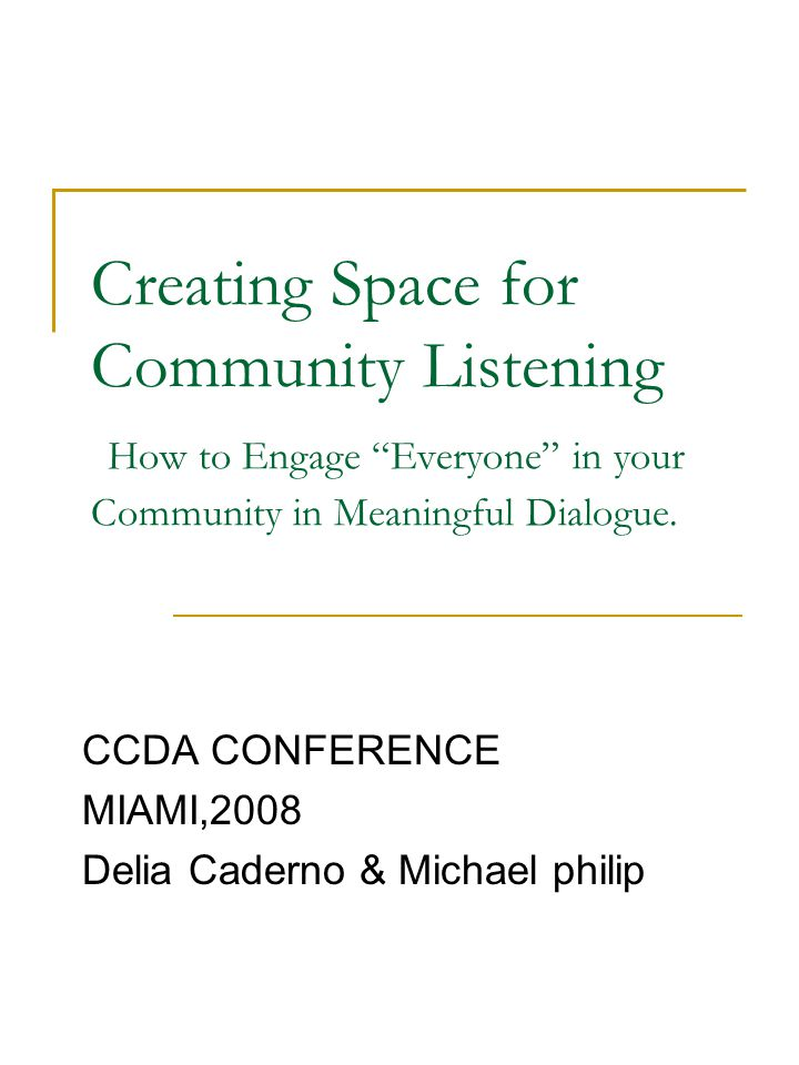 Creating Space for Community Listening How to Engage Everyone in your Community in Meaningful Dialogue.