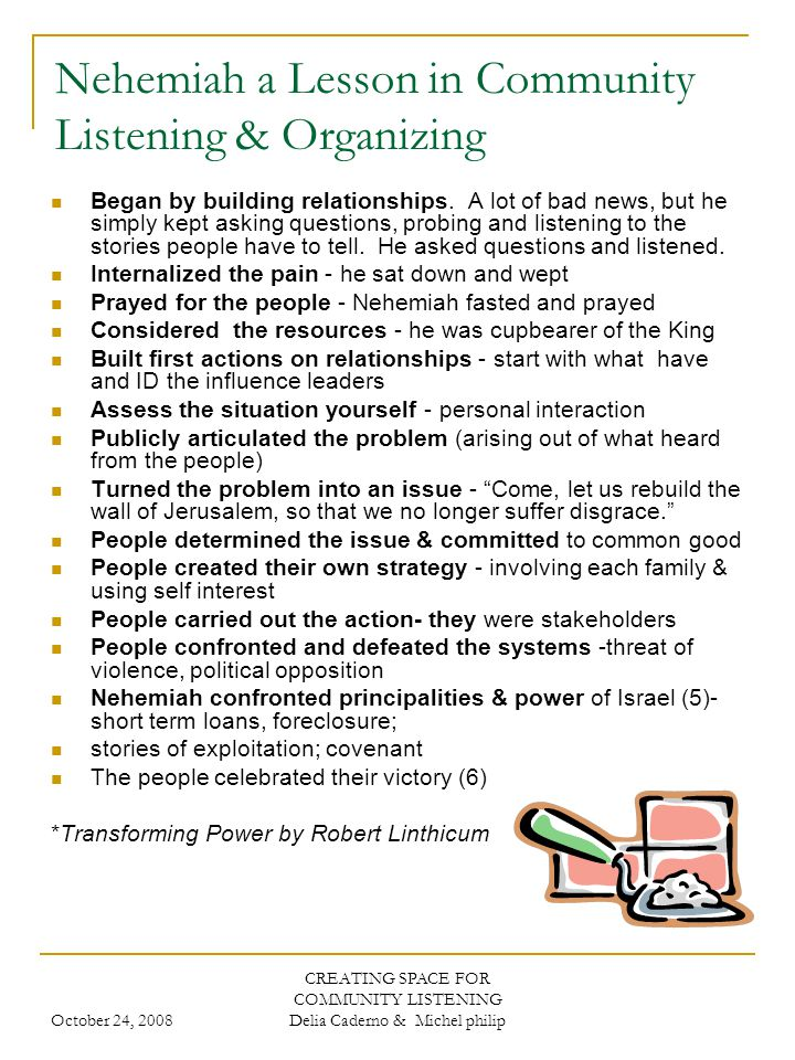 October 24, 2008 CREATING SPACE FOR COMMUNITY LISTENING Delia Caderno & Michel philip Nehemiah a Lesson in Community Listening & Organizing Began by building relationships.
