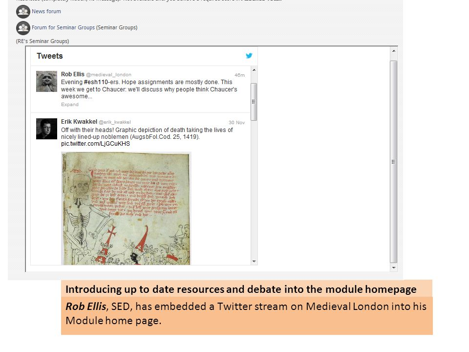 Introducing up to date resources and debate into the module homepage Rob Ellis, SED, has embedded a Twitter stream on Medieval London into his Module home page.