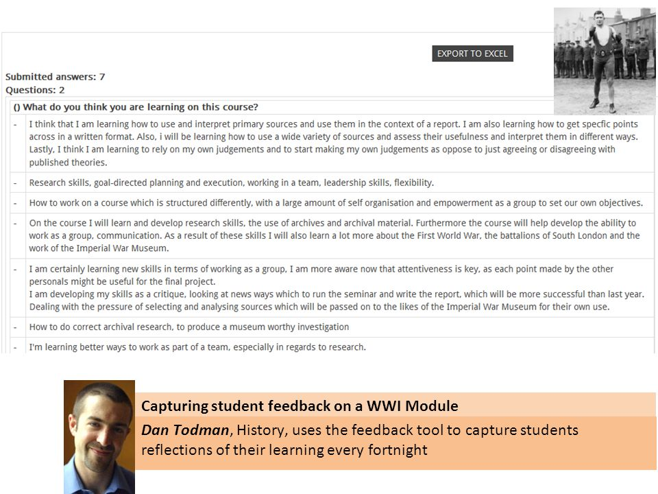 Capturing student feedback on a WWI Module Dan Todman, History, uses the feedback tool to capture students reflections of their learning every fortnight