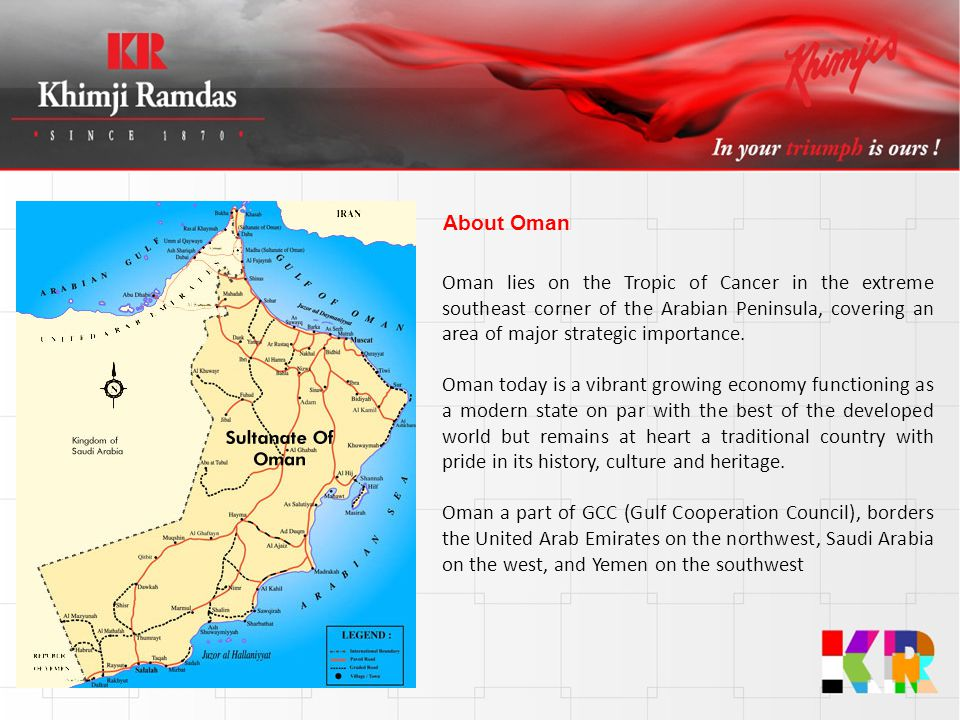 Oman lies on the Tropic of Cancer in the extreme southeast corner of the Arabian Peninsula, covering an area of major strategic importance. Oman today