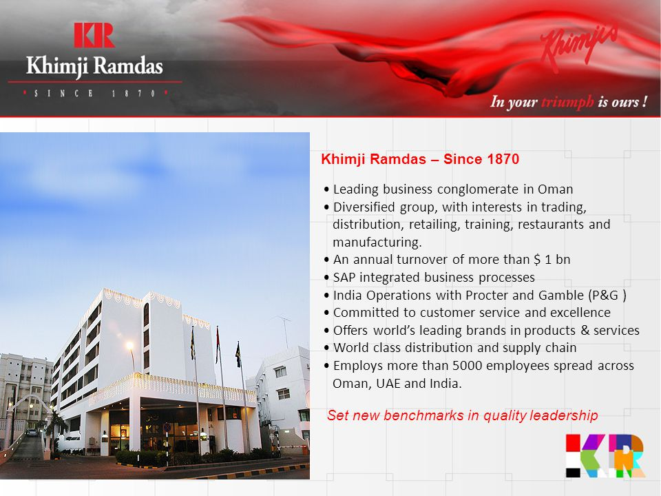 Khimji Ramdas – Since 1870 Leading business conglomerate in Oman Diversified group, with interests in trading, distribution, retailing, training, rest