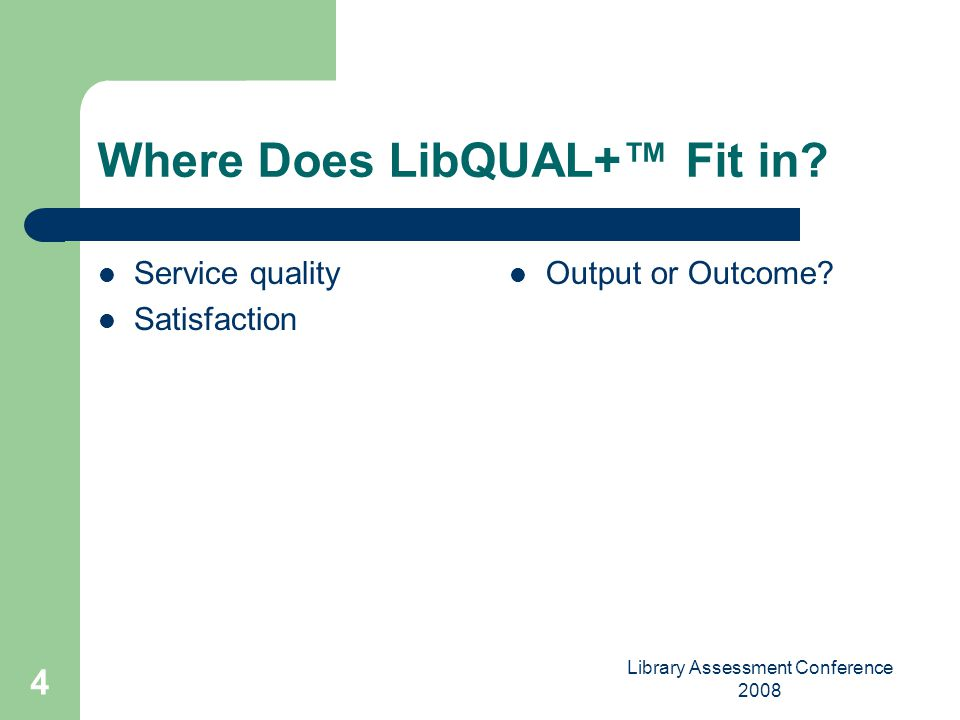 Library Assessment Conference 2008 4 Where Does LibQUAL+ Fit in.
