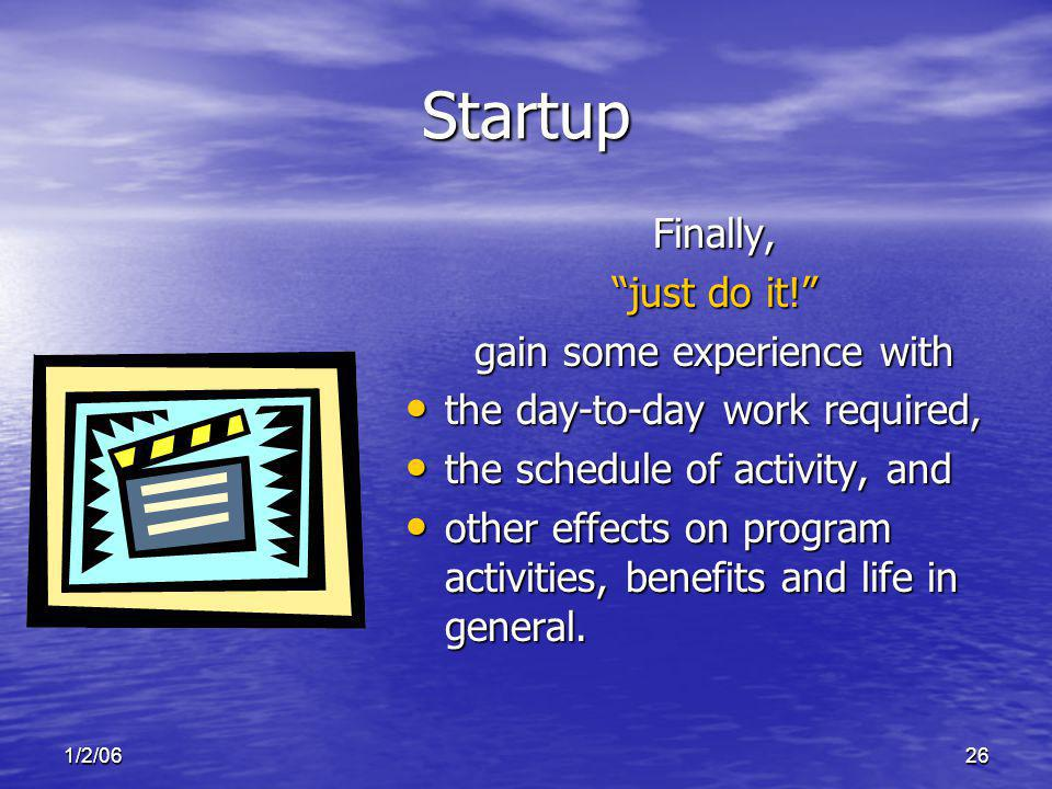 1/2/0626 Startup Finally, just do it! gain some experience with the day-to-day work required, the day-to-day work required, the schedule of activity,