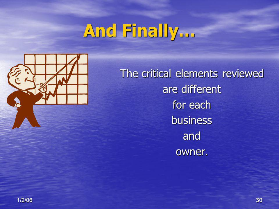 1/2/0630 And Finally… The critical elements reviewed are different for each businessandowner.
