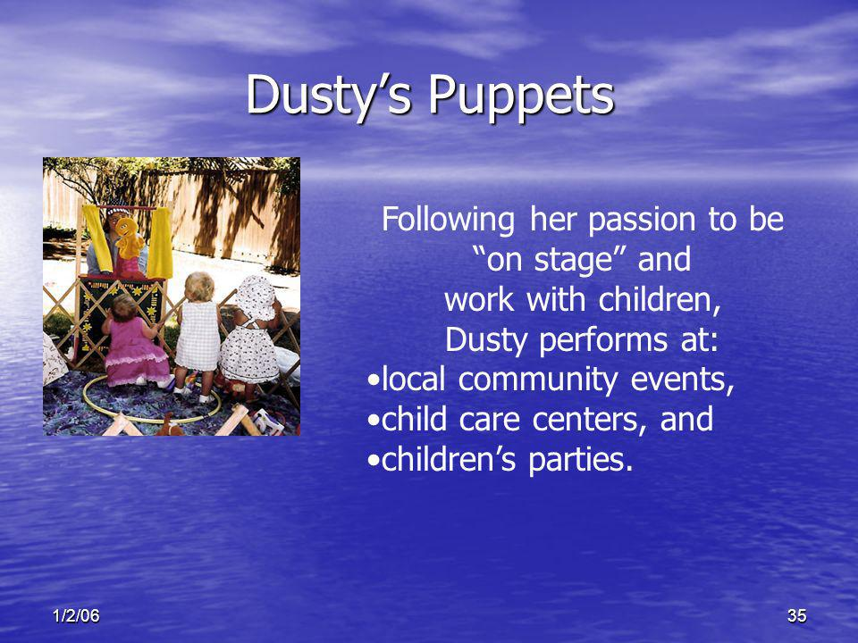 1/2/0635 Dustys Puppets Following her passion to be on stage and work with children, Dusty performs at: local community events, child care centers, and childrens parties.
