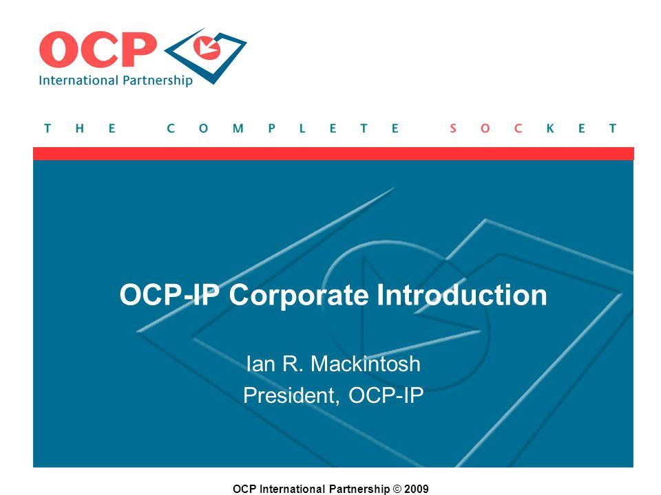 OCP International Partnership © 2009 OCP-IP Corporate Introduction Ian R.