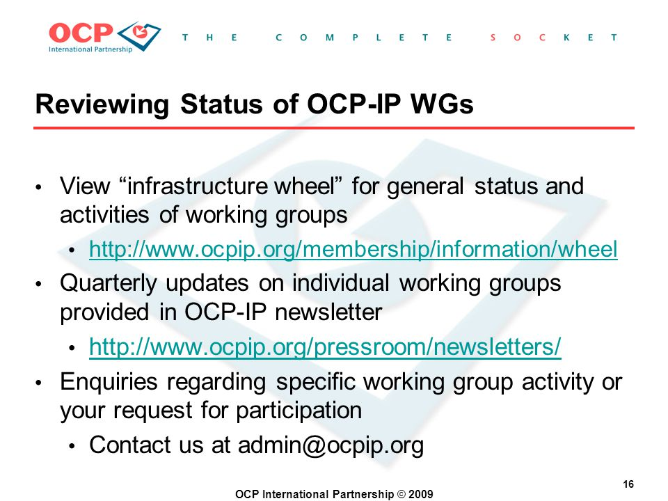 OCP International Partnership © 2009 16 Reviewing Status of OCP-IP WGs View infrastructure wheel for general status and activities of working groups h