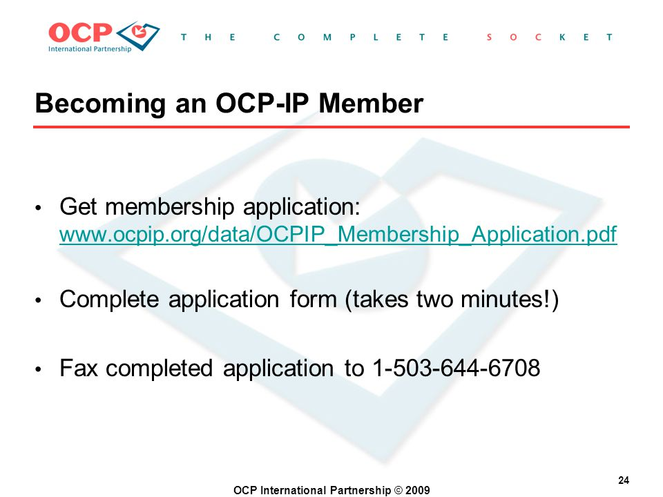 OCP International Partnership © 2009 24 Becoming an OCP-IP Member Get membership application: www.ocpip.org/data/OCPIP_Membership_Application.pdf www.ocpip.org/data/OCPIP_Membership_Application.pdf Complete application form (takes two minutes!) Fax completed application to 1-503-644-6708