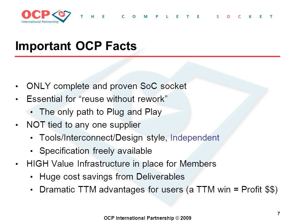 OCP International Partnership © 2009 7 ONLY complete and proven SoC socket Essential for reuse without rework The only path to Plug and Play NOT tied