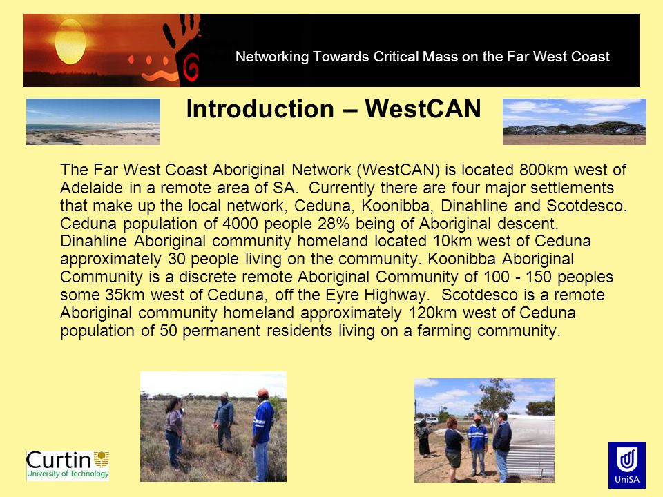 Networking Towards Critical Mass on the Far West Coast Introduction – WestCAN The Far West Coast Aboriginal Network (WestCAN) is located 800km west of