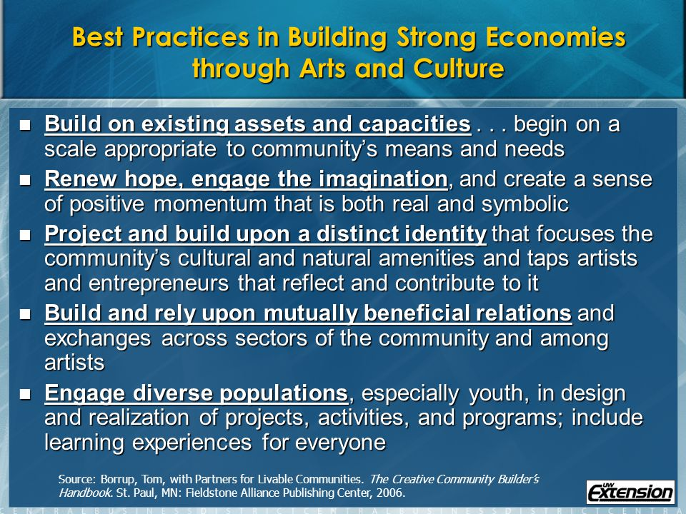 Best Practices in Building Strong Economies through Arts and Culture Build on existing assets and capacities...