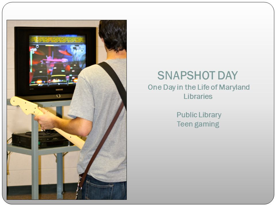 SNAPSHOT DAY One Day in the Life of Maryland Libraries Public Library Teen gaming