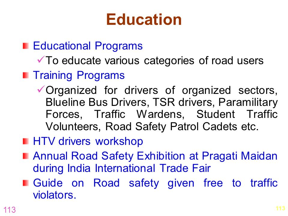 113 Education Educational Programs To educate various categories of road users Training Programs Organized for drivers of organized sectors, Blueline
