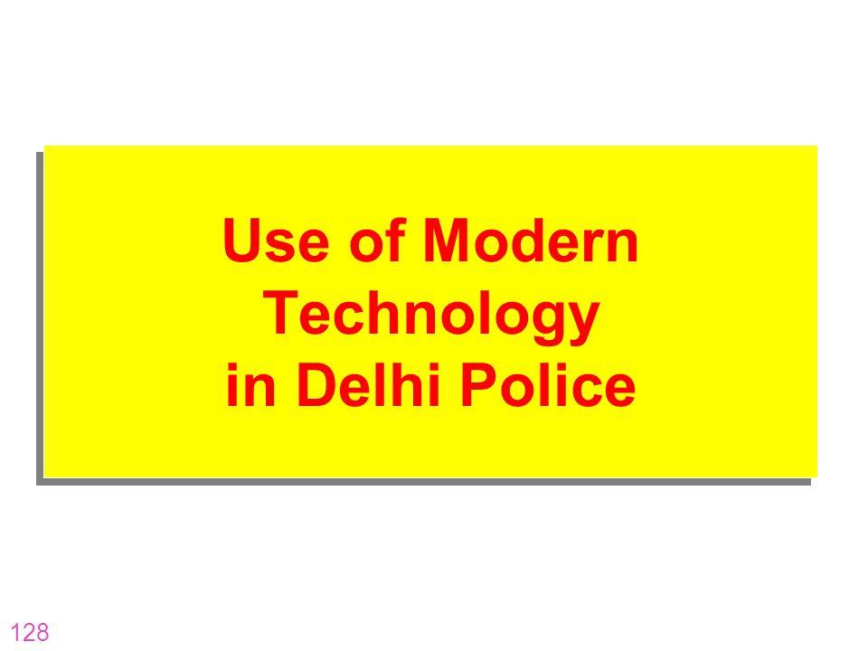 128 Use of Modern Technology in Delhi Police