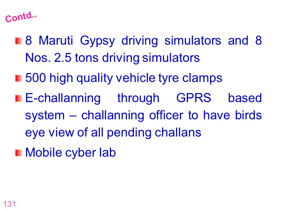 131 8 Maruti Gypsy driving simulators and 8 Nos. 2.5 tons driving simulators 500 high quality vehicle tyre clamps E-challanning through GPRS based sys