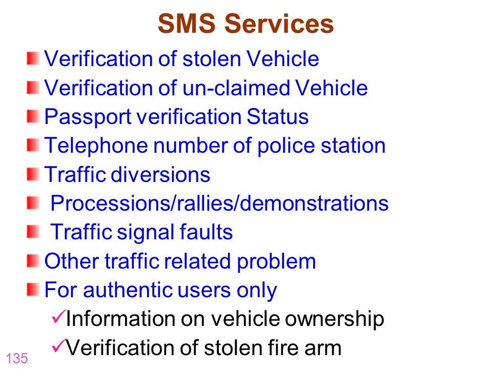 135 SMS Services Verification of stolen Vehicle Verification of un-claimed Vehicle Passport verification Status Telephone number of police station Tra