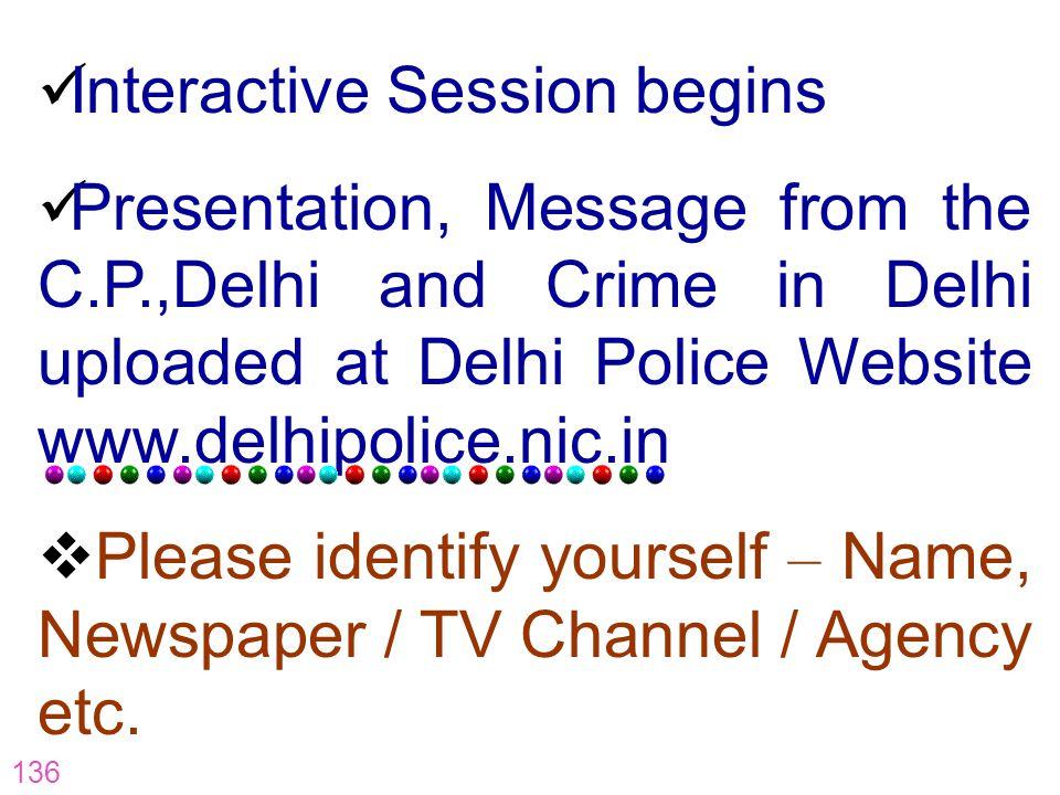 136 Interactive Session begins Presentation, Message from the C.P.,Delhi and Crime in Delhi uploaded at Delhi Police Website www.delhipolice.nic.in Pl