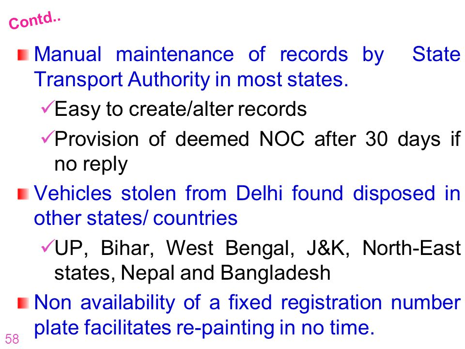 58 Manual maintenance of records by State Transport Authority in most states. Easy to create/alter records Provision of deemed NOC after 30 days if no