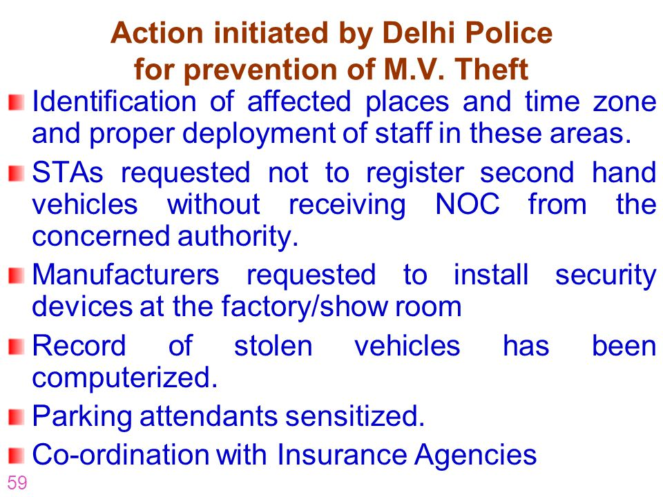 59 Action initiated by Delhi Police for prevention of M.V. Theft Identification of affected places and time zone and proper deployment of staff in the